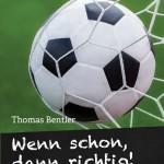 """Buch für Fußballamateurtrainer: """"Wenn schon, dann richtig!"""""""
